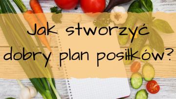 Jak stworzyć dobry plan posiłków?